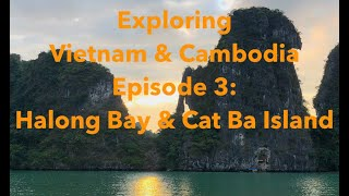 Exploring Vietnam & Cambodia, Episode 3: Ha Long Bay and Cat Ba Island
