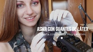 ASMR Sonidos con guantes de látex y charla cosquillosa / ASMR Latex gloves sounds & tingly talk