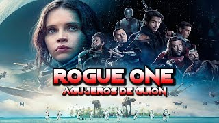 Agujeros de Guión: ROGUE ONE: Una historia de Star Wars (Errores, crítica y resumen)