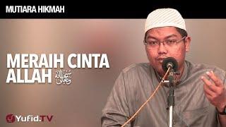 Mutiara Hikmah: Meraih Cinta Allah - Ustadz Firanda Andirja, MA.