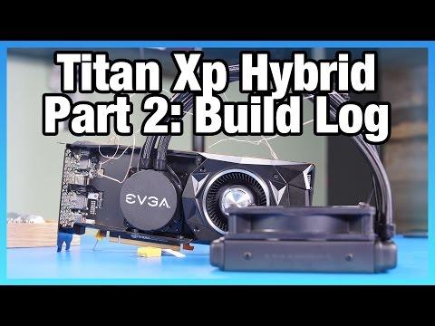 NVidia Titan Xp Hybrid Mod, Pt 2: The Build