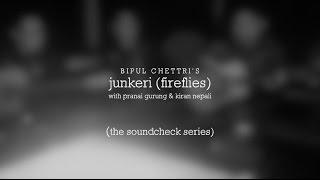 Bipul Chettri - Junkeri - The Soundcheck Series (Feat Pranai Gurung & Kiran Nepali)