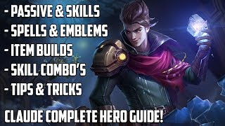 CLAUDE COMPLETE HERO GUIDE! BUILDS, EMBLEM, SKILL COMBO'S, TIPS & TRICKS | MOBILE LEGENDS GUIDE