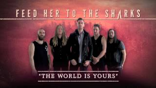 Feed Her To The Sharks - The World Is Yours (Audio)