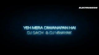 Yeh Mera Diwanapan Hai - DJ SACH & DJ VINAYAK REMIX