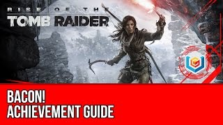 Rise of the Tomb Raider - Bacon! Achievement Guide