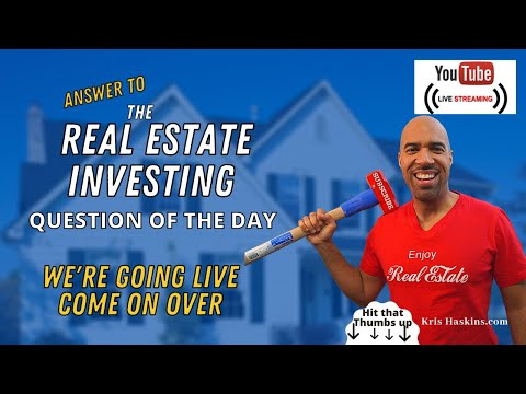 Real Estate Investing Question of the day