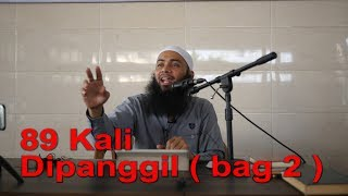 Kajian Ustadz DR Syafiq Riza Bsalamah : 89 kali dipanggil  (bagian 2)