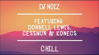 DJ Noiz - Chill - (Ft. Donnell Lewis, Cessmun & Konecs) With Lyrics