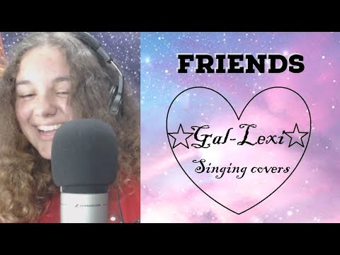 FRIENDS Marshmellow & Anne-Marie cover by Gal-Lexi
