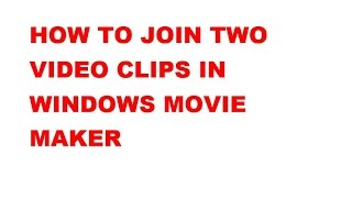 How to join two video clips in Movie Maker