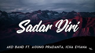 Download lagu SADAR DIRI - AKD BAND FT. AGUNG PRADANTA, ICHA EVIANA [ LIRIK HD UNOFFICIAL ]
