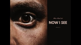 Now I See - John 9 - Nathan Forrester