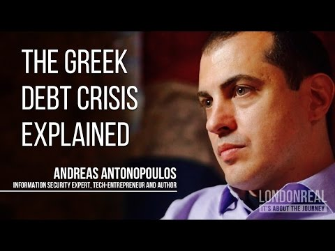 THE GREEK DEBT CRISIS EXPLAINED - Andreas Antonopoulos
