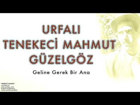Urfalı Tenekeci Mahmut Güzelgöz -  Geline Gerek Bir Ana   [ Tenekeci Mahmut © 2007 Kalan Müzik ]