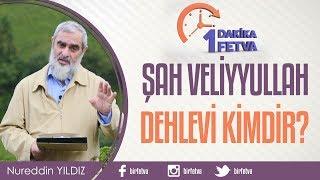 Şah Veliyyullah Dehlevi Kimdir? / Birfetva - Nureddin Yıldız