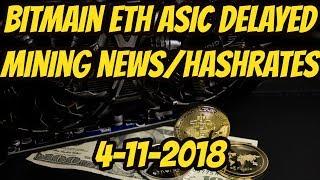 Bitmain delays ETH ASIC Shipments Mining news 4-11-18