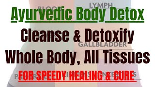 How to Detox Body, Cleanse Tissues with Ayurvedic Herbs!
