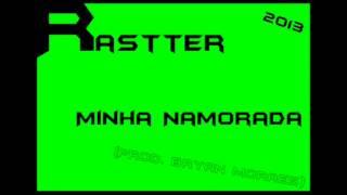 Baixar Rastter - Minha namorada (prod. Bryan Moraes) #2013