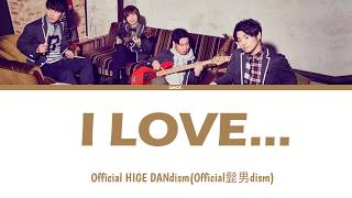 Gambar cover Official HIGE DANdism(Official髭男dism) - I LOVE...  Lyrics (Kan/Rom/Eng/Esp)