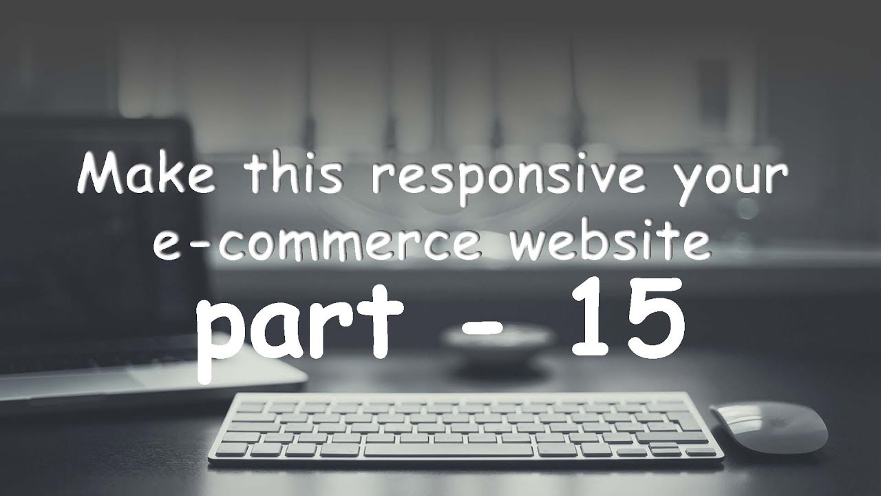 part 15 make your e-commerce website into responsive mode.