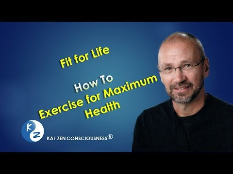 Fit For Life - How To Exercise For Maximum Health