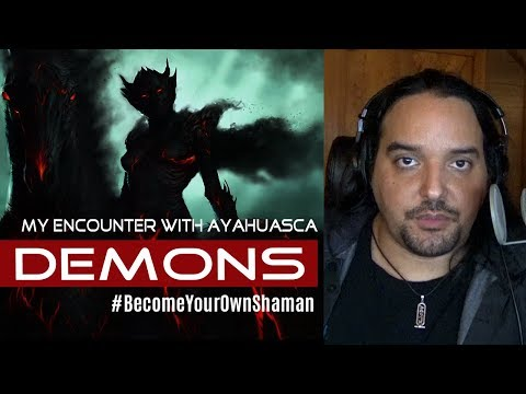 My Encounter with Ayahuasca Demons and DMT Demonic Possession  VIDEO