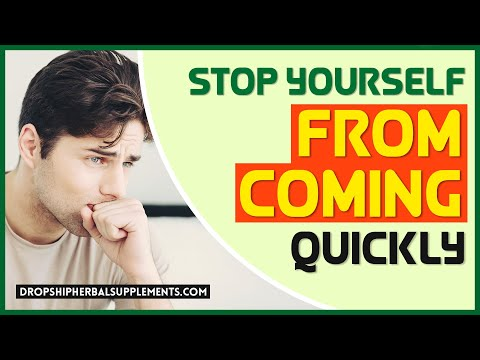 How to Stop Yourself from Coming Quickly Natural Premature Ejaculation Pills?