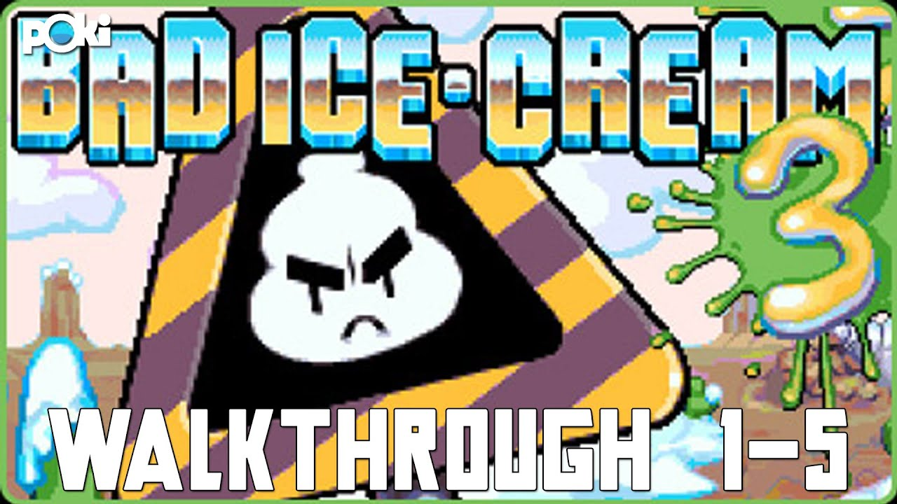 Icey Cold! Bad Ice Cream 3, Levels 1-5 Poki Walkthrough ...