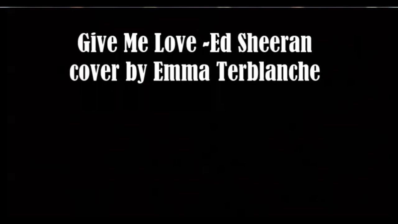 Give Me Love Ed Sheeran Cover Youtube