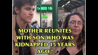 MOTHER REUNITES WITH SON KIDNAPPED 15 YEARS AGO  - INTERVIEW EXCLUSIVE !