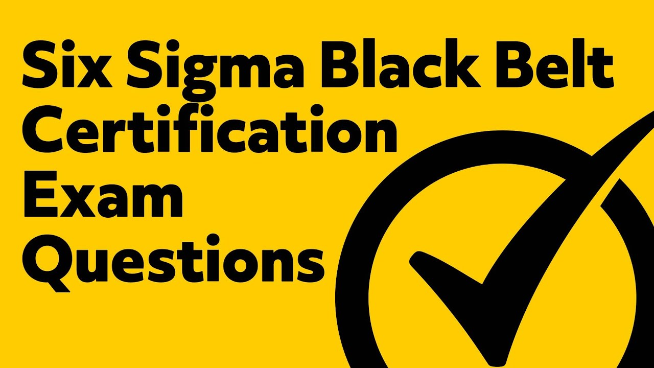 Six Sigma Black Belt Certification Exam Questions Youtube