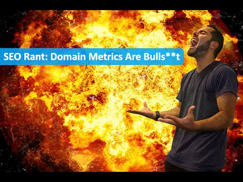 SEO Rant - Domain Metrics Are Bullshit! Here's why