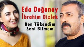 Eda Doğanay & İbrahim Dizlek - Ben Tükendim Seni Bilmem   [© 2020 Soundhorus] Resimi