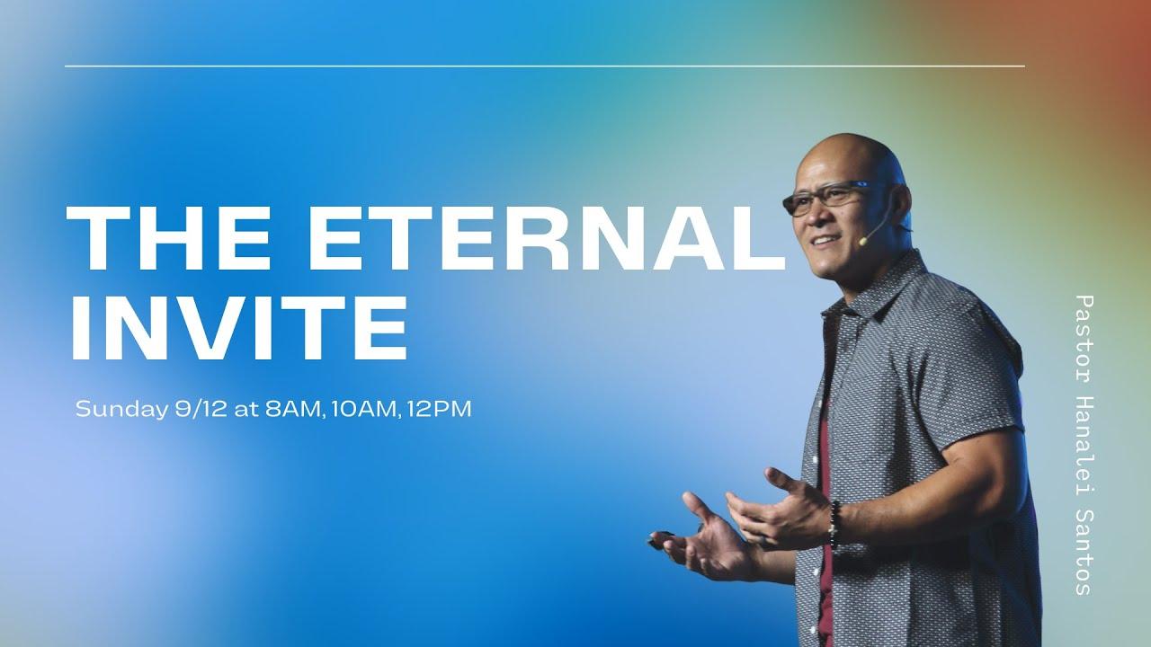 The Eternal Invite Pastor Hanalei Santos 9/12/21