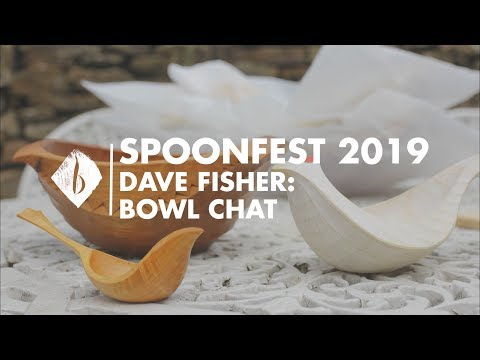 Spoonfest 2019 | Dave Fisher - Bowl Chat