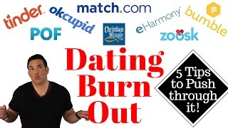 Sick of the Dating Scene?  Maybe it's Dating Burnout. 5 Tips to Get You Through It.