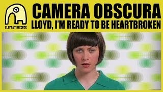 CAMERA OBSCURA - Lloyd, I'm Ready To Be Heartbroken [Official]