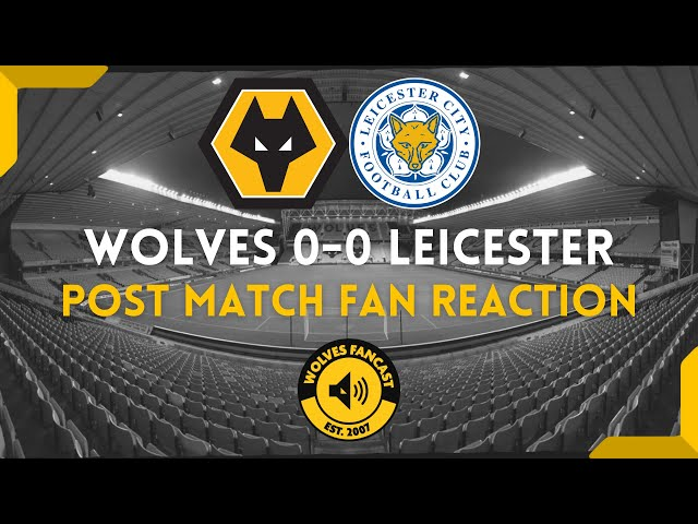 Wolves 0-0 Leicester - Post Match Fan Reaction