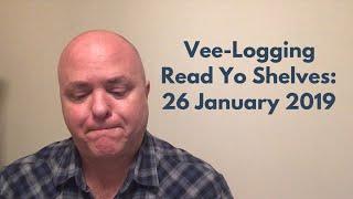 Vee-Logging Read Yo Shelves: 26 January 2019