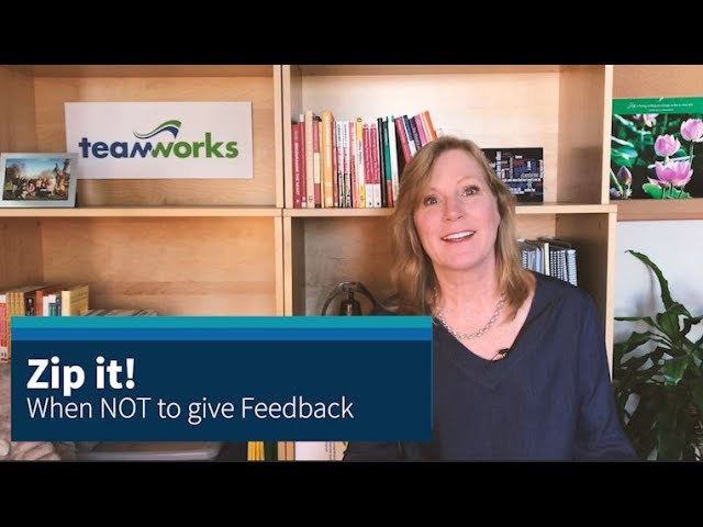 ZIP IT!  When NOT to give feedback