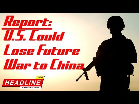 Top Headline – New Report Says U.S. Could Lose Future War to China