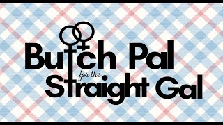 Butch Pal for the Straight Gal (Progress Promo)