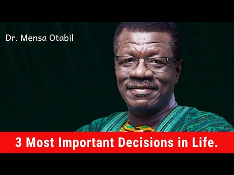 3 Most Important Decisions YOU Must Make to be Successful in Life This Year. - Dr. Mensa Otabil