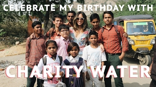 Celebrating My Birthday with charity: water | Song of Style
