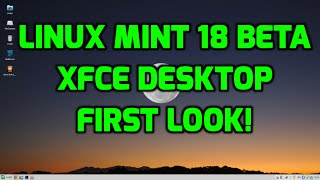 Linux Mint 18 XFCE Desktop Beta - First Look!