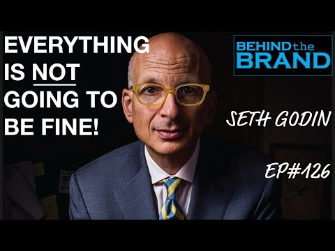 Seth Godin --Everything is NOT going to be fine | BEHIND THE BRAND #126