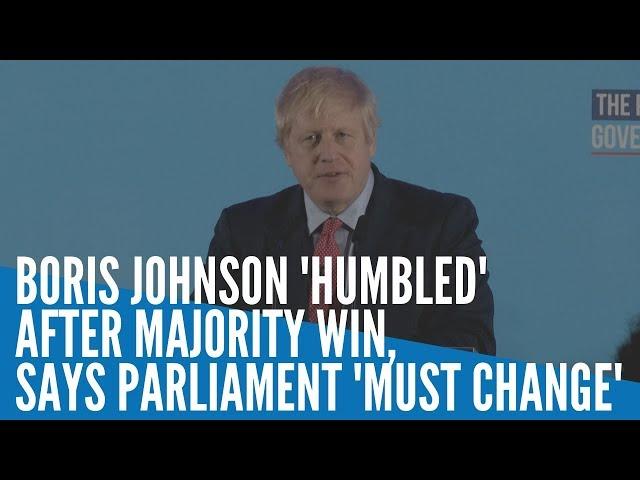 Boris Johnson 'humbled' after majority win, says Parliament 'must change'