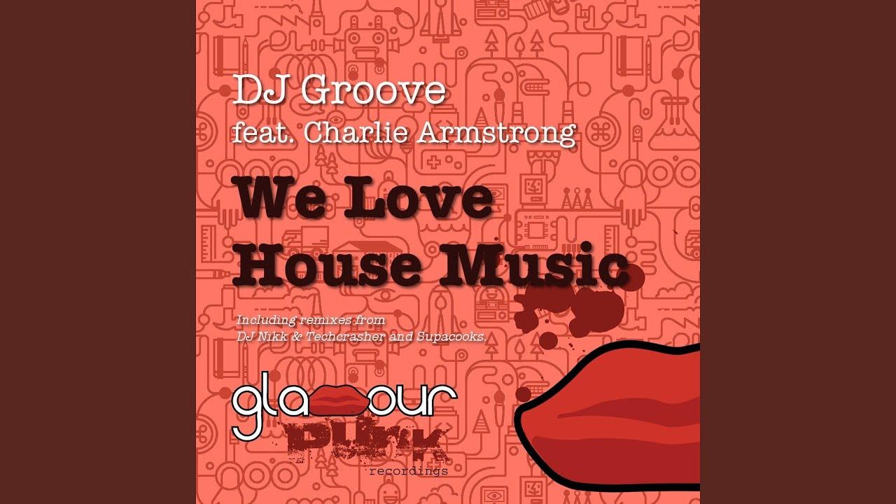 Dj Groove We Love House Music клип песни смотреть онлайн