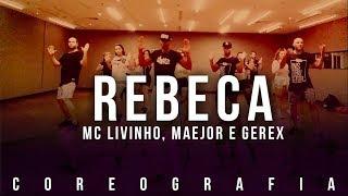 Baixar Rebeca - MC Livinho, Maejor e Gerex | (Coreografia)